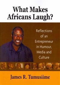 What Makes Africans Laugh? Reflections of an Entrepreneur in Humour, Media and Culture