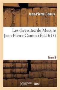 Les Diversitez de Messire Jean-Pierre Camus, Tome 8