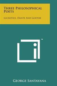Three Philosophical Poets: Lucretius, Dante and Goethe
