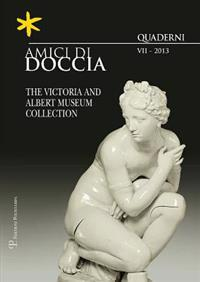 Amici Di Doccia - VII, 2013: The Victoria and Albert Museum Collection