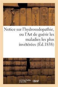 Notice Sur L'Hydrosudopathie, Ou L'Art de Guerir Les Maladies Les Plus Inveterees, Au Moyen