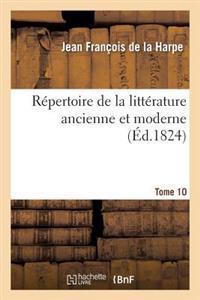 Repertoire de la Litterature Ancienne Et Moderne. T10