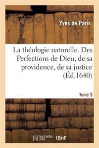 La Theologie Naturelle. Tome 3. Des Perfections de Dieu, de Sa Providence, de Sa Justice