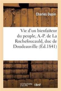 Vie d'Un Bienfaiteur Du Peuple, A.-P. de la Rochefoucauld, Duc de Doudeauville