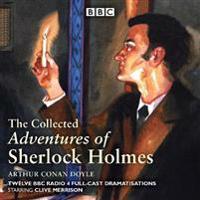 The Collected Adventures of Sherlock Holmes: Twelve BBC Radio 4 Full-Cast Dramatisations