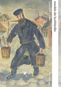 Mendele Der Buchhandler: Leben Und Werk Des Sholem Yankev Abramovitsh Eine Geschichte Der Jiddischen Literatur Zwischen Berdichev Und Odessa, 1