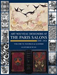 Paris Salons 1895-1914: Vol VI--Textiles and Leatherware