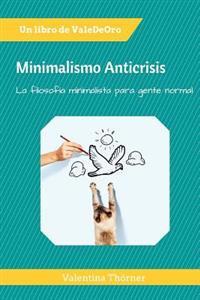 Minimalismo Anticrisis: La Filosofia Minimalista Para Gente Normal
