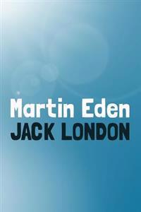 Martin Eden: Original and Unabridged