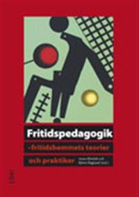 Fritidspedagogik : fritidshemmets teorier och praktiker