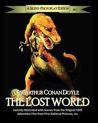 The Lost World: A Silent-Photoplay Edition