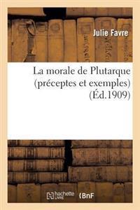 La Morale de Plutarque (Pr�ceptes Et Exemples)