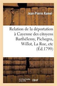 Relation de la Deportation a Cayenne Des Citoyens Barthelemy, Pichegru, Willot, La Rue, Etc.