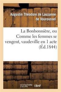 La Bonbonni�re, Ou Comme Les Femmes Se Vengent, Vaudeville En 1 Acte