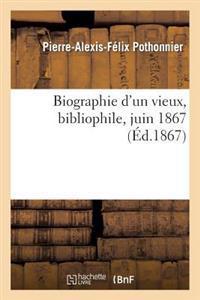 Biographie d'Un Vieux, Bibliophile, Juin 1867