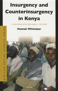 Insurgency and Counterinsurgency in Kenya: A Social History of the Shifta Conflict, C. 1963-1968