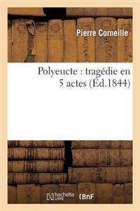 Polyeucte: Tragedie En 5 Actes