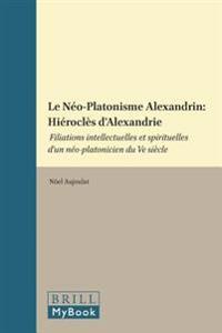 Le Neo-Platonisme Alexandrin - Hierocles D'Alexandrie