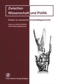 Zwischen Wissenschaft Und Politik: Studien Zur Deutschen Universitatsgeschichte Festschrift Fuer Eike Wolgast Zum 65. Geburtstag
