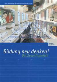 Bildung Neu Denken! Das Zukunftsprojekt