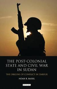 The Post-Colonial State and Civil War in Sudan