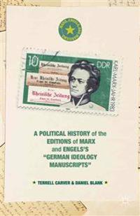 "A Political History of the Editions of Marx and Engels's ""German Ideology Manuscripts"""