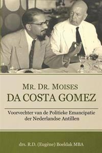 Mr. Dr. Moises Da Costa Gomez: Voorvechter Van de Politieke Emancipatie Der Nederlandse Antillen