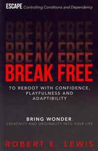 Break Free: To Reboot with Confidence, Playfulness and Adaptibility