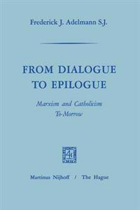 From Dialogue to Epilogue Marxism and Catholicism Tomorrow