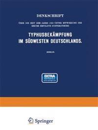 Denkschrift Uber Die Seit Dem Jahre 1903 Unter Mitwirkung Des Reichs Erfolgte Systematische Typhusbekampfung Im Sudwesten Deutschlands