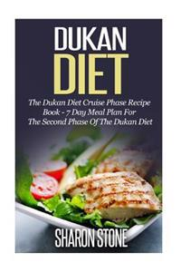Dukan Diet: The Dukan Diet Cruise Phase Recipe Book - 7 Day Meal Plan for the Second Phase of the Dukan Diet