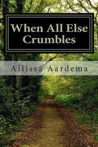 When All Else Crumbles