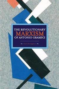 The Revolutionary Marxism of Antonio Gramsci