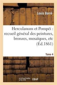 Herculanum Et Pompei: Recueil General Des Peintures, Bronzes, Mosaiques, Etc. T. 4