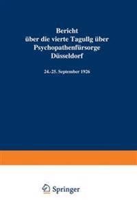 Bericht Uber Die Vierte Tagung Uber Psychopathenfursorge Dusseldorf: 24.-25. September 1926