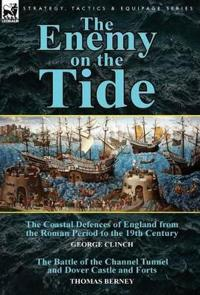 The Enemy on the Tide-The Coastal Defences of England from the Roman Period to the 19th Century by George Clinch & the Battle of the Channel Tunnel an