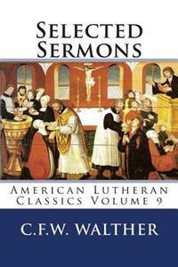 Selected Sermons: American Lutheran Classics Volume 9