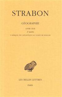 Strabon, Geographie. Tome XV: Livre XVII, 2e Partie: (L'Afrique, de L'Atlantique Au Golfe de Soloum)