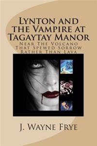 Lynton and the Vampire at Tagatay Manor: Near the Volcano That Spewed Sorrow Rather Than Lava