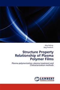 Structure Property Relationship of Plasma Polymer Films