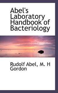 Abel's Laboratory Handbook of Bacteriology
