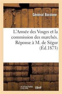 L'Armee Des Vosges Et La Commission Des Marches. Reponse A M. de Segur