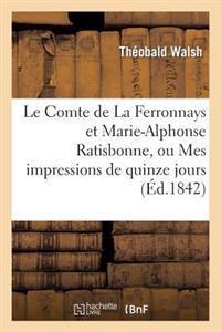 Le Comte de La Ferronnays Et Marie-Alphonse Ratisbonne, Ou Mes Impressions de Quinze Jours a Rome