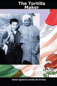 The Tortilla Maker: A Social and Historic Mexican American Narrative