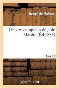 Oeuvres Completes de J. de Maistre. Tome 13