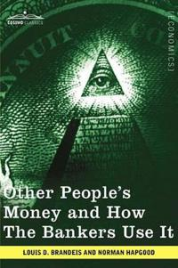 Other People's Money and How the Bankers Use It