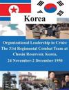 Organizational Leadership in Crisis: The 31st Regimental Combat Team at Chosin Reservoir, Korea, 24 November-2 December 1950