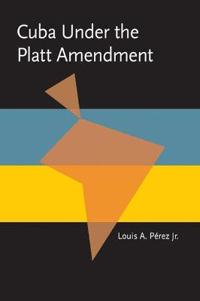 Cuba Under the Platt Amendment, 1902-1934