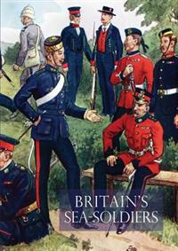 Britain's Sea Soldiersa History of the Royal Marines & Their Predecessors & of Their Services in Action, Ashore & Afloat, & Upon Sundry Other Occasion