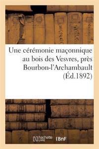 Une C�r�monie Ma�onnique Au Bois Des Vesvres, Pr�s Bourbon-l'Archambault, Ou D�fendez-Vous Avec �a !
